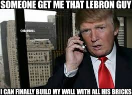 James Meme - nba memes donald trump be like credit lebron james facebook