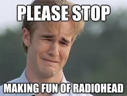 Radiohead Meme - radiohead sucks memes quickmeme