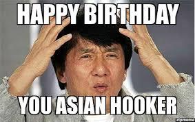 Asian Birthday Meme - epic jackie chan happy birthday you asian hooker weknowmemes