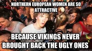 Vikings Meme - sudden realization meme on the vikings elegant taste in women