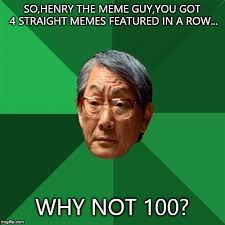Henry Meme - high expectations asian father meme imgflip