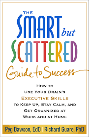 the smart but scattered guide to success how to use your brain u0027s