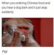 Fbf Meme - when you ordering chinese food and you hear a dog bark and it just
