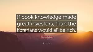 warren buffett quote u201cif book knowledge made great investors