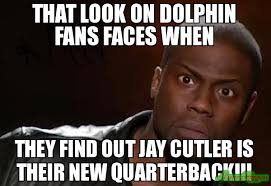 Jay Cutler Memes - that look on dolphin fans faces when they find out jay cutler is