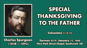 sermon about thanksgiving sermon 0319 pecial thanksgiving to the father charles spurgeon
