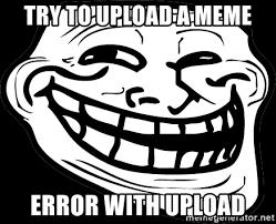 Upload Image Meme Generator - try to upload a meme error with upload problem meme generator