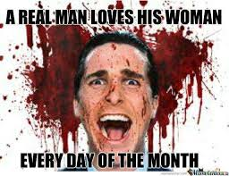 A Real Man Meme - dopl3r com memes a realman loves his woman every dayof the