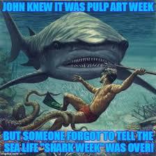 Shark Week Meme - pulp art week crossed over to shark week imgflip