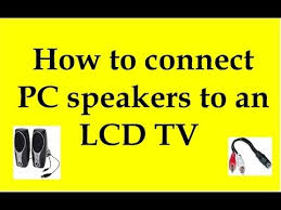 how to connect pc speakers to an lcd tv youtube