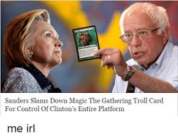 Magic Card Meme - sanders slams down magic the gathering troll card for control of