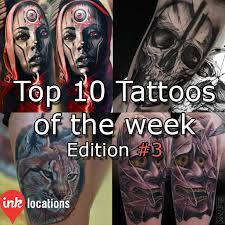 top 10 tattoos of the week u2013 edition 23 find the best tattoo