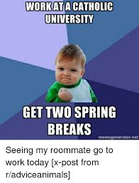Meme Generator Two Images - work at a catholic university get two spring breaks memegenerator