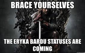 Ned Stark Meme Generator - brace yourselves the eryka bardu statuses are coming eddard