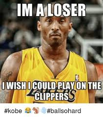 Ball So Hard Meme - ima loser wishicould play on the clippers kobe ballsohard