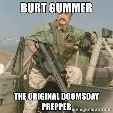 Doomsday Preppers Meme - burt gummer the original doomsday prepper burt gummer meme generator