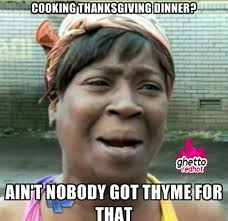 Thanksgiving Funny Meme - no thyme for thanksgiving ghetto red hot