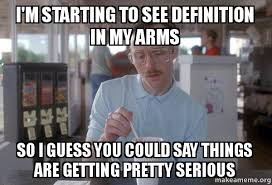 Definition Of Meme - i m starting to see definition in my arms so i guess you could say