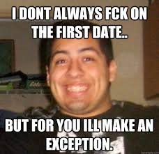 Meme Date - funny dating meme i don t always fck on the first date picture