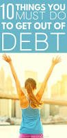 10 things you must do to get out of debt