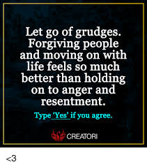 Memes About Moving On - let go of grudges forgiving people and moving on with life feels so