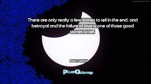 quotes love betrayal there are only really a few stories to tell in the end and