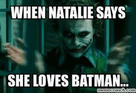 Natalie Meme - batman natalie meme