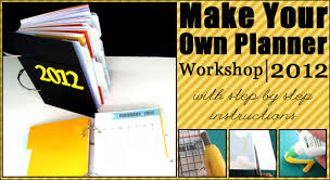 your own planner new workshop make your own planner 2012 registration closed