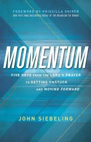 momentum five keys from the lord u0027s prayer to getting unstuck and