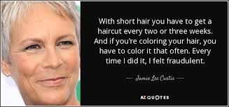 how to get the jamie lee curtis haircut jamie lee curtis quote with short hair you have to get a haircut