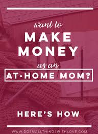 want to make money as an at home parent here u0027s how u2013 do small