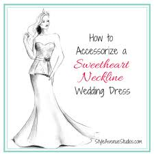 wedding dress necklines how to accessorize a sweetheart neckline wedding dress style