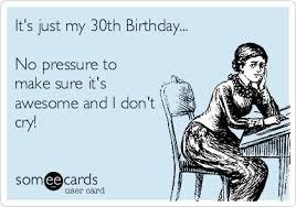 30th Birthday Meme - it s just my 30th birthday no pressure to make sure it s