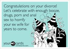 congratulations on your divorce card congratulations on your divorce let s celebrate with enough booze
