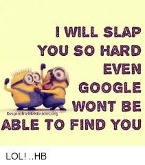 Dispicable Me Memes - will slap you so hard even google wont be despicable me minions
