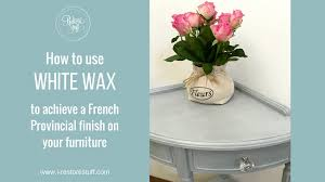 White On White Furniture How To Use White Wax On Furniture For A French Provincial Look