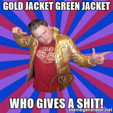 Who Gives A Shit Meme - gold jacket green jacket who gives a shit gold jacket guy meme