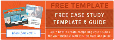 how to create a compelling business case study the ultimate guide