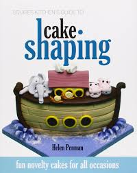 squires kitchen u0027s guide to cake shaping fun novelty cakes for all
