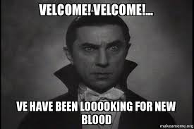 Blood Meme - velcome velcome ve have been looooking for new blood make a meme