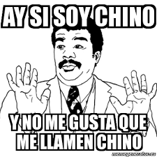 Ay Si Ay Si Meme Generator - meme ay si ay si soy chino y no me gusta que me llamen chino 1096819