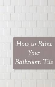 how to paint your bathroom tile bathroom tiling tips and