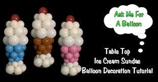 Table Top Balloon Centerpieces by Table Top Ice Cream Sundae Balloon Tutorial Youtube