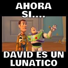 Memes De David - ahora si david es un lunatico memes en quebolu