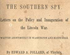 edward alfred pollard 1831 1872 the southern spy letters on the