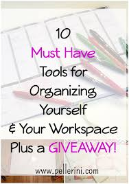 organizing yourself 10 must have tools for organizing yourself and your workspace desk