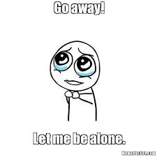 Go Away Meme - go away create your own meme