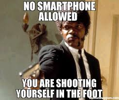 Smartphone Meme - no smartphone allowed you are shooting yourself in the foot meme