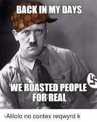 Roast Meme - back in my days we roasted people for real alilolo no contex