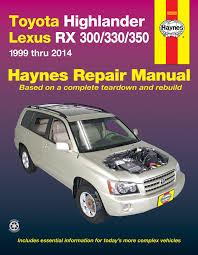 2014 toyota highlander manual toyota highlander 01 14 lexus rx 300 330 350 99 14 haynes